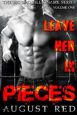 Leave Her in Pieces (The Big Bad Billionaire Series Book 1)