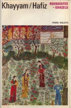 Roubaïates par Omar Khayyam - Ghazels par Mohammed Hafiz -