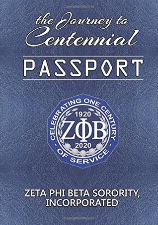 The Journey to Centennial PASSPORT: Zeta Phi Beta Sorority, Incorporated