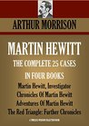 MARTIN HEWITT: THE COMPLETE 25 CASES IN FOUR BOOKS. Martin Hewitt, Investigator; Chronicles Of Martin Hewitt; Adventures Of Martin Hewitt; The Red Triangle: ... (Timeless Wisdom Collection Book 4140)