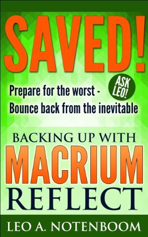 Saved! - Backing Up with Macrium Reflect: Prepare for the worst - Bounce back from the inevitable