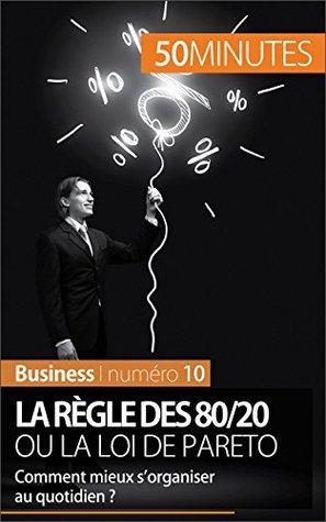 La règle des 80/20 ou la loi de Pareto: Comment mieux s'organiser au quotidien ? (Gestion & Marketing t. 15)