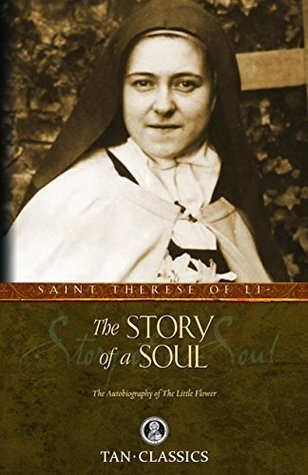 The Story of a Soul: The Autobiography of the Little Flower (with Supplemental Reading: Classics Made Simple) [Illustrated]