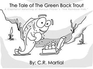 """The Tale of the Green-Back Trout: A Capitalist Retelling of Marcus Pfister's """"The Rainbow Fish."""""""