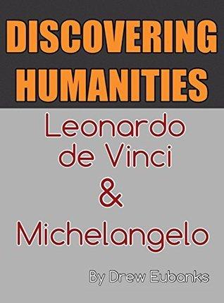 DISCOVERING HUMANITIES: Leonardo da Vinci & Michelangelo