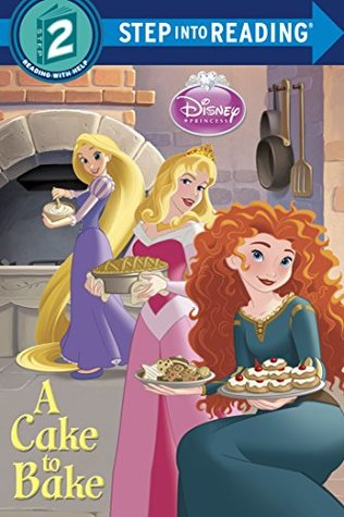 A Cake to Bake (Disney Princess) (Step into Reading)