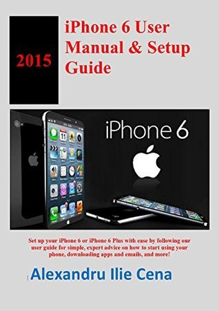 iPhone 6 User Manual & Setup Guide: iPhone User Guide For iOS 8.1 Software