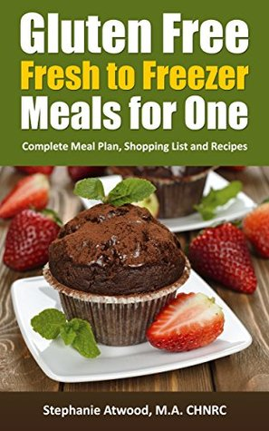Gluten Free: Gluten Free Meals for One or More Fresh to Freezer Gluten Free Meal Plan, Shopping List and Recipes (The Simple Convenience Series Book 2)