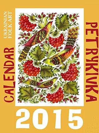 Petrykivka. Calendar 2015: Ukrainian folk art