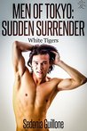 Men of Tokyo: Sudden Surrender (White Tigers #2)