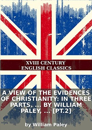 A view of the evidences of Christianity: In three parts. ... By William Paley, ... [pt.2]