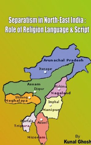 SEPARATISM IN NORTH EAST INDIA: ROLE OF LANGUAGE, RELIGION AND SCRIPT