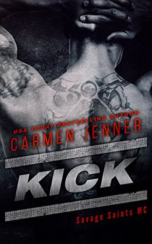 Kick (Savage Saints MC, #1) by Carmen Jenner