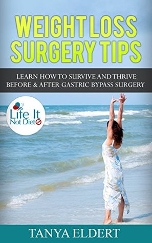Weight Loss Surgery Tips: Learn How To Survive and Thrive Before & After Gastric Bypass Surgery (Life It Not Diet Book 1)