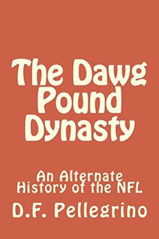 The Dawg Pound Dynasty by D.F. Pellegrino