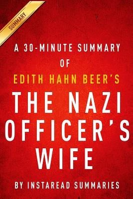 The Nazi Officer's Wife by Edith Hahn Beer with Susan Dworkin - A 30-Minute Instaread Summary: How One Jewish Woman Survived the Holocaust
