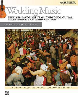 Wedding Music -- Selected Favorites Transcribed for Guitar: Light Classics Arrangements for Guitar