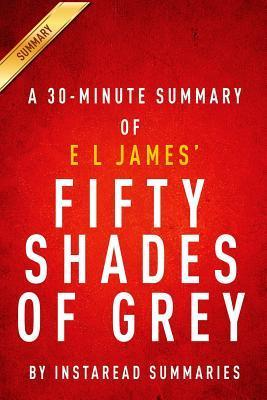 Fifty Shades of Grey: A 30-Minute Summary of the E L James Novel