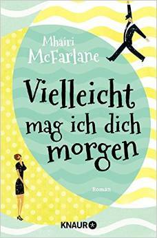 Vielleicht mag ich dich morgen by Mhairi McFarlane