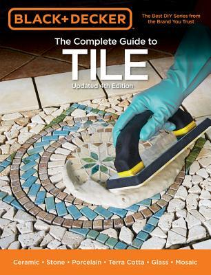 The Complete Guide to Tile: Ceramic, Stone, Porcelain, Terra Cotta, Glass, Mosaic, Resilient