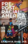 Pre-Post-Racial America: Spiritual Stories from the Front Lines