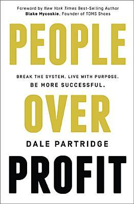 People Over Profit: Break the System, Live with Purpose, Be More Successful por Dale Partridge, Blake Mycoskie