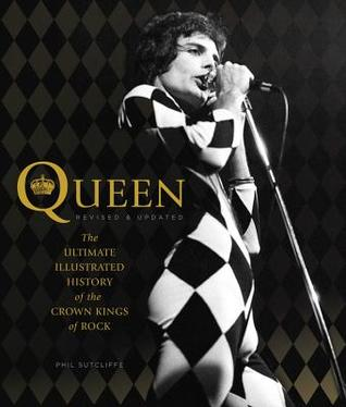 Queen, Revised & Updated: The Ultimate Illustrated History of the Crown Kings of Rock par Phil Sutcliffe