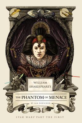 William Shakespeare's The Phantom of Menace (William Shakespeare's Star Wars, #1)