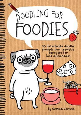 Doodling for Foodies: 50 delectable doodle prompts and creative exercises for food aficionados