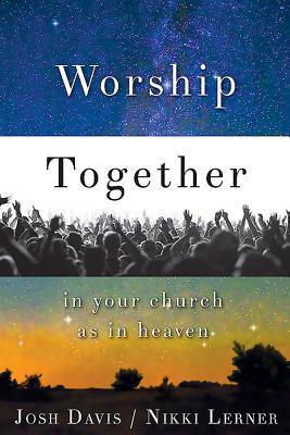 Worship Together in Your Church as in Heaven by Nikki Lerner