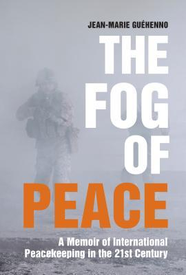 The Fog of Peace: How International Engagement Can Stop the Conflicts of the 21st Century