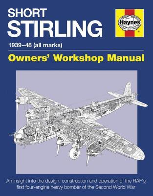 Short Stirling 1939-48 (all marks): An insight into the design, construction and operation of the RAF's first four-engine heavy bomber of the Second World War