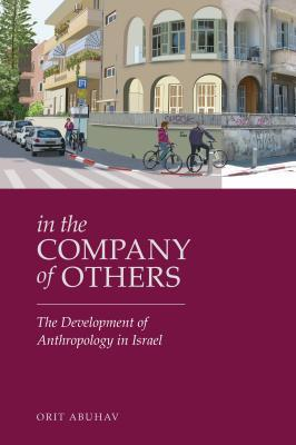In the Company of Others: The Development of Anthropology in Israel
