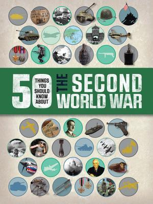 50 Things You Should Know About the Second World War (50 Things You Should Know About . . .)
