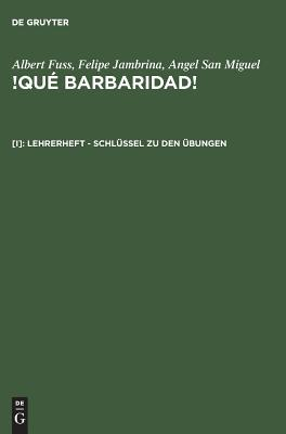 Que Barbaridad! I. Einfuhrung in Die Spanische Sprache. Kognitiv-Kontrastiver Sprachlehrkurs Auf Audio-Visueller Grundlage: Lehrerheft - Schlussel Zu Den Ubungen