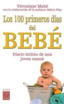 Los 100 primeros días del bebé: Diario íntimo de una joven mamá