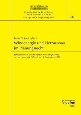 Windenergie Und Netzausbau Im Planungsrecht: Symposium Des Zentralinstituts Fur Raumplanung an Der Universitat Munster Am 6. September 2012