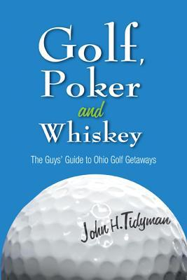 Golf, Poker, and Whiskey: The Guys' Guide to Ohio Golf Getaways