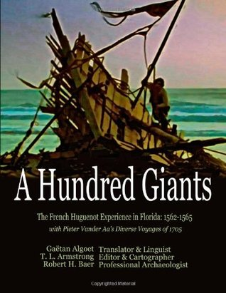 A Hundred Giants: The French Huguenot Experience in Florida: 1562-1565