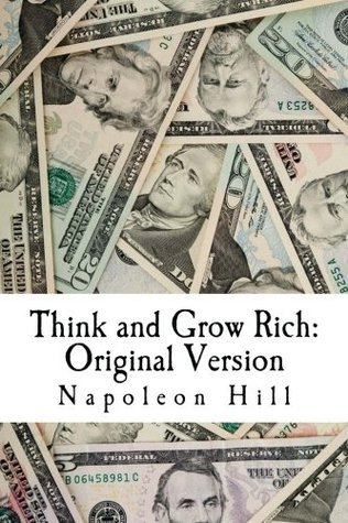 Think and Grow Rich: Original Version: The Classic 1937 Edition on How to Make Money Carefully, and Get Rich Slowly But Surely