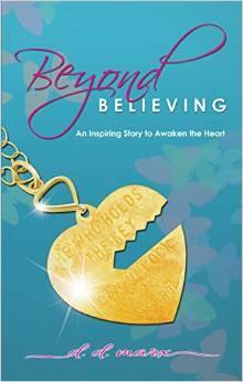 Beyond Believing: An Inspiring Story to Awaken the Heart