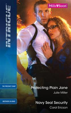 Protecting Plain Jane / Navy SEAL Security (Includes: The Precinct: SWAT #2, Brothers in Arms #1)