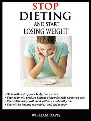 STOP DIETING AND START LOSING WEIGHT: Don't let your relationship with food be an unhealthy one