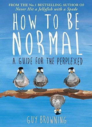 Ebook How to Be Normal: A Guide for the Perplexed by Guy Browning PDF!