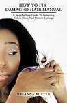 How To Fix Damaged Hair Manual: A Step By Step Guide To Reverting Color, Heat, And Protein Damage