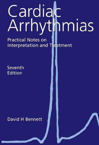 Cardiac Arrhythmias 7th Edition: Practical Notes on Interpretation and Treatment