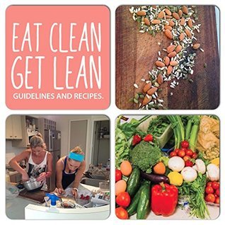 Eat Clean, Get Lean: Guidelines and Recipes
