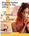 Brewing Perfect Coffee or Tea with a French Press