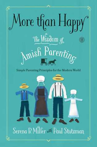 More than happy the wisdom of amish parenting by serena b miller 22609427 fandeluxe Images