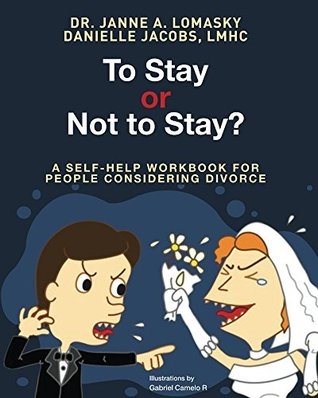 To Stay Or Not To Stay?: A self-help workbook for people considering divorce